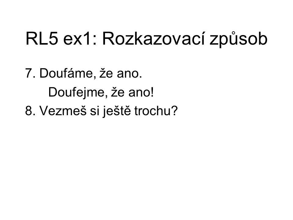 RL5 ex1: Rozkazovací způsob 7. Doufáme, že ano. Doufejme, že ano! 8. Vezmeš si ještě trochu?