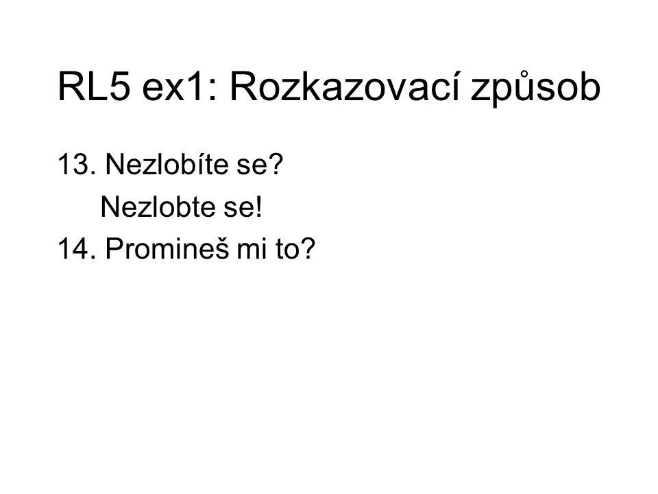RL5 ex1: Rozkazovací způsob 13. Nezlobíte se? Nezlobte se! 14. Promineš mi to?
