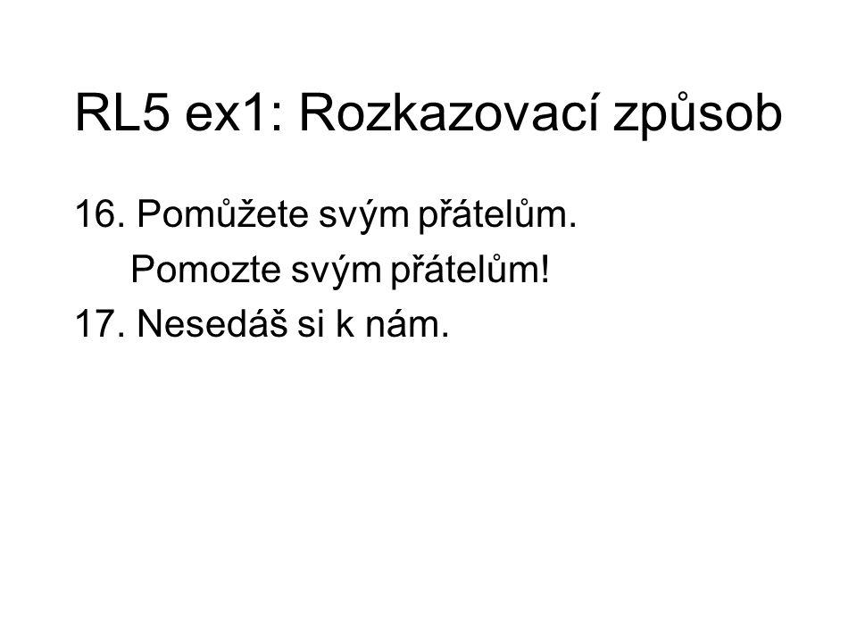 RL5 ex1: Rozkazovací způsob 16. Pomůžete svým přátelům. Pomozte svým přátelům! 17. Nesedáš si k nám.