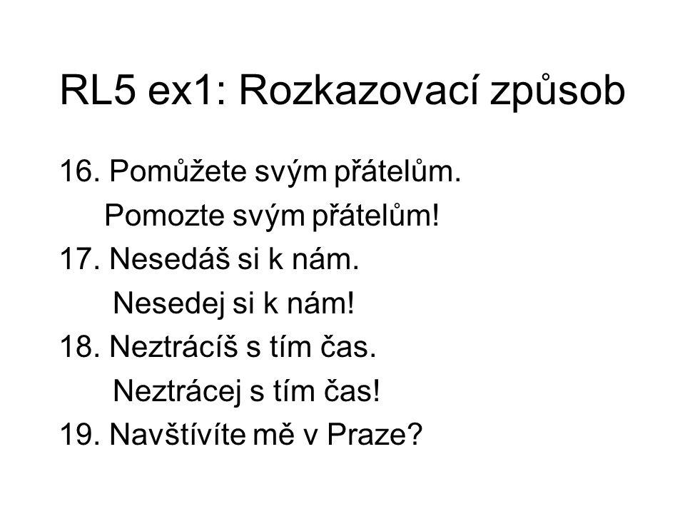 RL5 ex1: Rozkazovací způsob 16. Pomůžete svým přátelům.