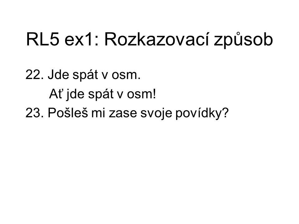 RL5 ex1: Rozkazovací způsob 22. Jde spát v osm. Ať jde spát v osm! 23. Pošleš mi zase svoje povídky?