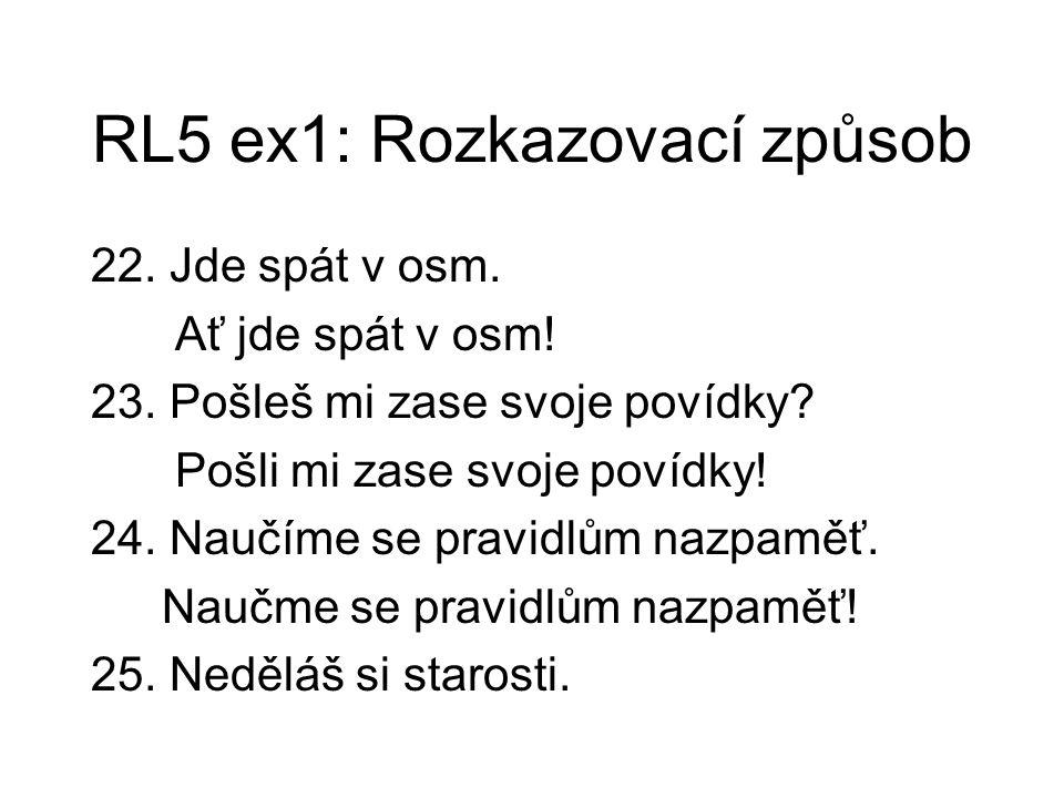 RL5 ex1: Rozkazovací způsob 22. Jde spát v osm. Ať jde spát v osm.