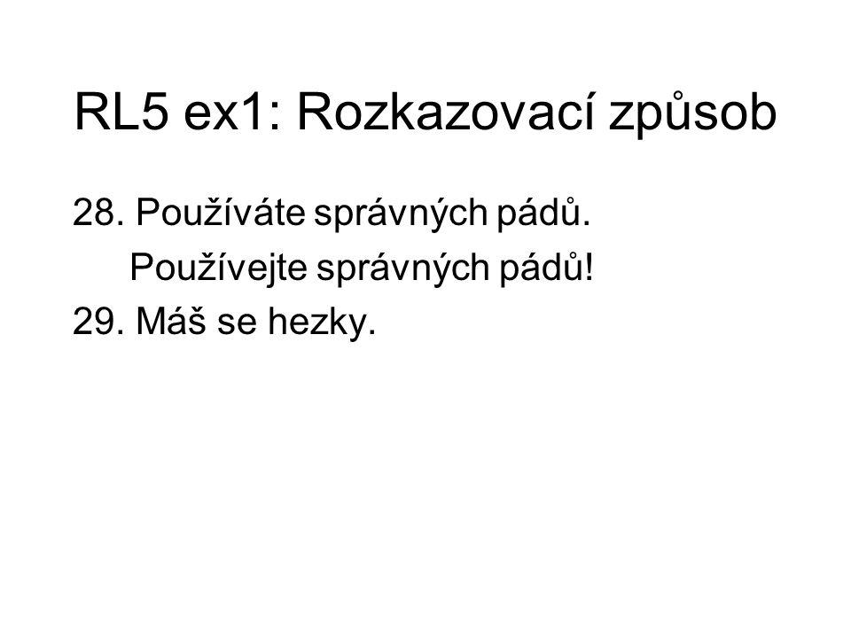 RL5 ex1: Rozkazovací způsob 28. Používáte správných pádů. Používejte správných pádů! 29. Máš se hezky.