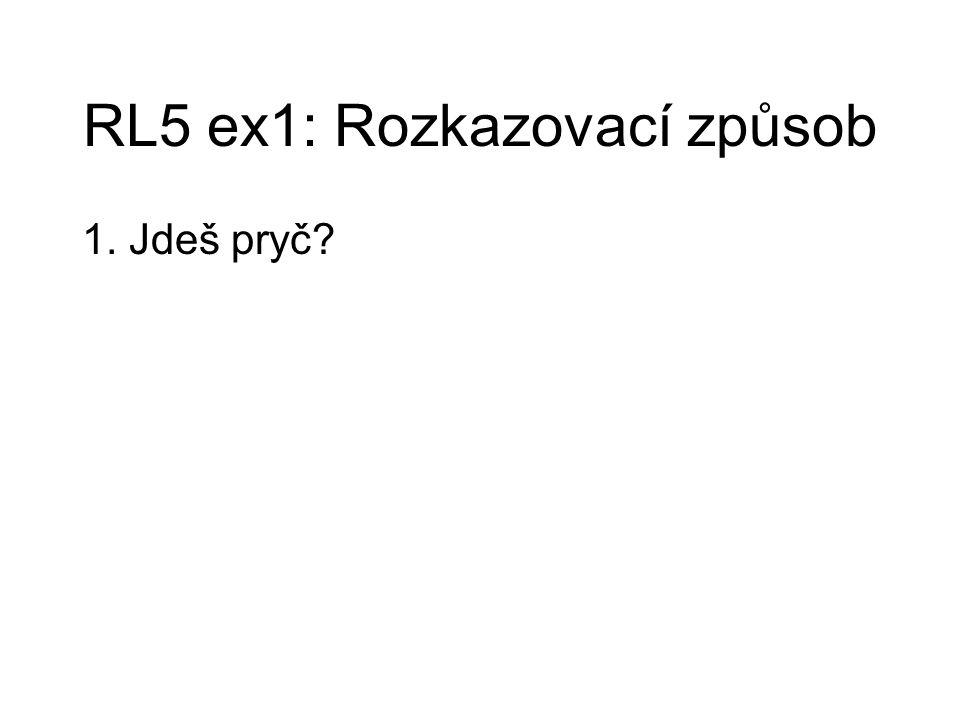 RL5 ex1: Rozkazovací způsob 1. Jdeš pryč?