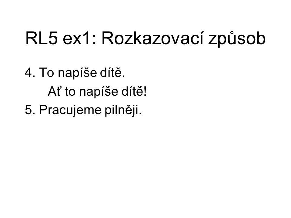 RL5 ex1: Rozkazovací způsob 4. To napíše dítě. Ať to napíše dítě! 5. Pracujeme pilněji.