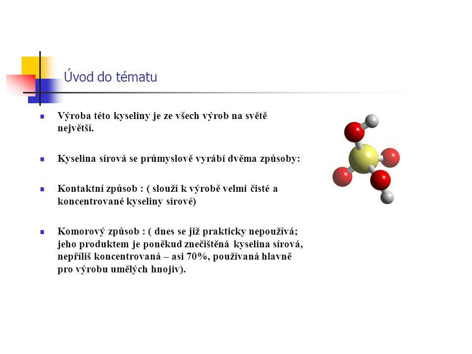 Úvod do tématu Výroba této kyseliny je ze všech výrob na světě největší. Kyselina sírová se průmyslově vyrábí dvěma způsoby: Kontaktní způsob : ( slou