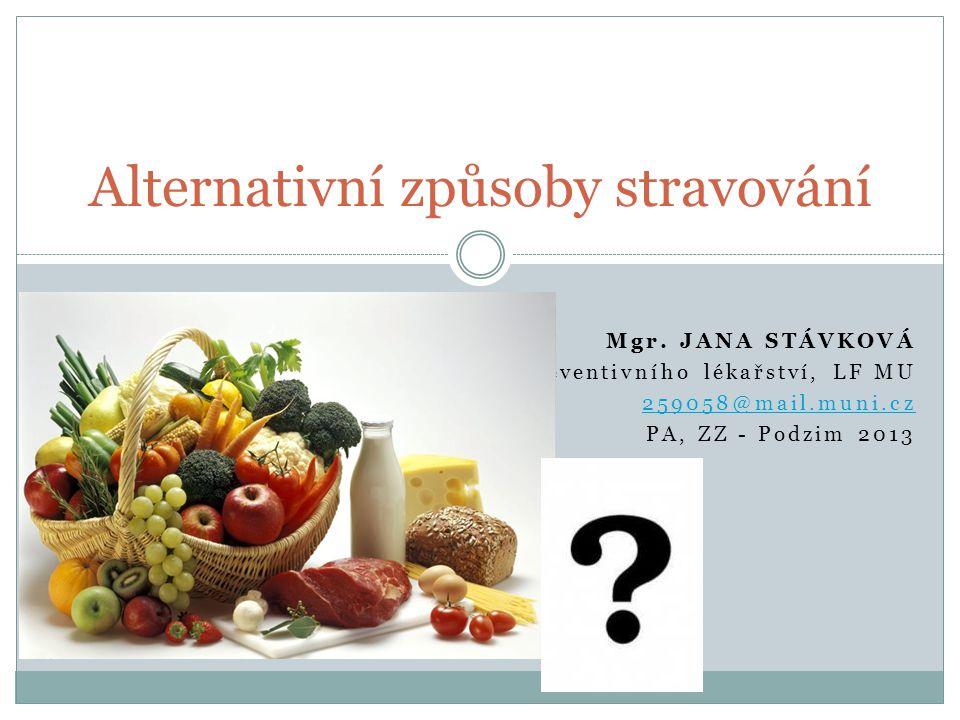Mgr. JANA STÁVKOVÁ Ústav preventivního lékařství, LF MU 259058@mail.muni.cz PA, ZZ - Podzim 2013 Alternativní způsoby stravování