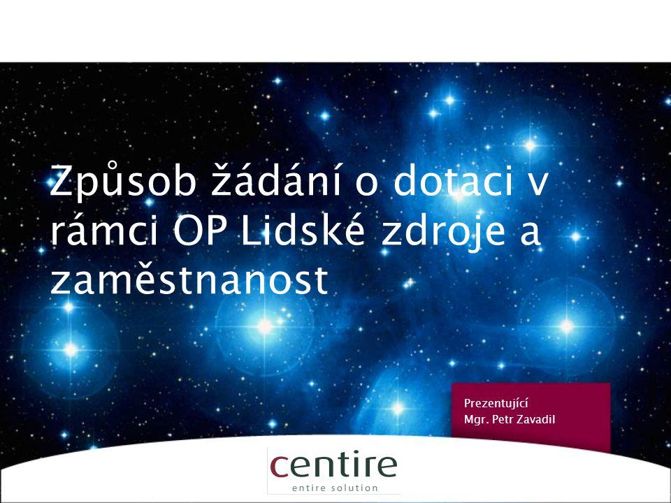 1 Způsob žádání o dotaci v rámci OP Lidské zdroje a zaměstnanost Prezentující Mgr. Petr Zavadil
