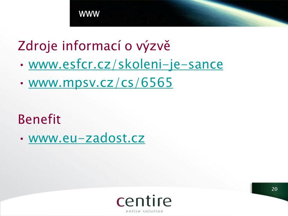 WWW Zdroje informací o výzvě www.esfcr.cz/skoleni-je-sance www.mpsv.cz/cs/6565 Benefit www.eu-zadost.cz 20