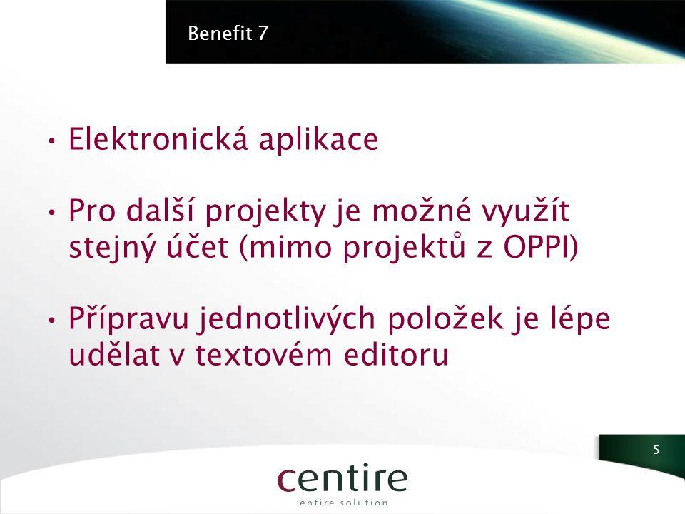 Benefit 7 Elektronická aplikace Pro další projekty je možné využít stejný účet (mimo projektů z OPPI) Přípravu jednotlivých položek je lépe udělat v textovém editoru 5