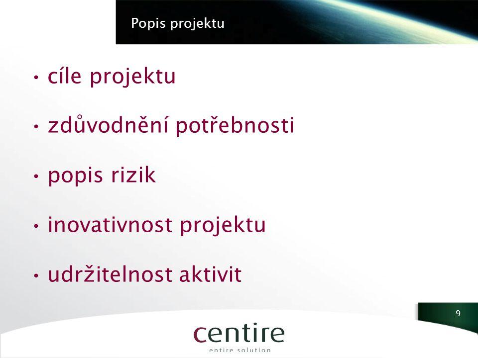 Popis projektu cíle projektu zdůvodnění potřebnosti popis rizik inovativnost projektu udržitelnost aktivit 9