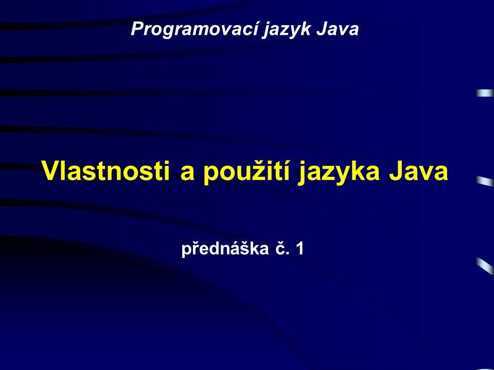 Vlastnosti a použití jazyka Java přednáška č. 1 Programovací jazyk Java