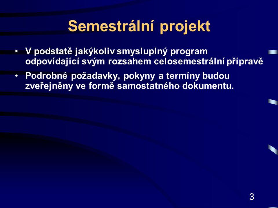 3 Semestrální projekt V podstatě jakýkoliv smysluplný program odpovídající svým rozsahem celosemestrální přípravě Podrobné požadavky, pokyny a termíny