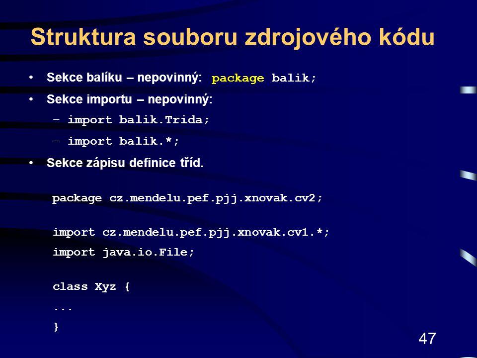47 Struktura souboru zdrojového kódu Sekce balíku – nepovinný: package balik; Sekce importu – nepovinný: –import balik.Trida; –import balik.*; Sekce z