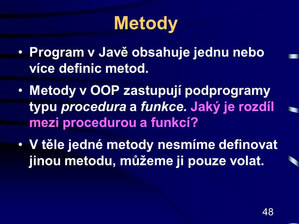 48 Metody Program v Javě obsahuje jednu nebo více definic metod. Metody v OOP zastupují podprogramy typu procedura a funkce. Jaký je rozdíl mezi proce