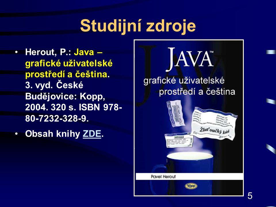 5 Studijní zdroje Herout, P.: Java – grafické uživatelské prostředí a čeština. 3. vyd. České Budějovice: Kopp, 2004. 320 s. ISBN 978- 80-7232-328-9. O