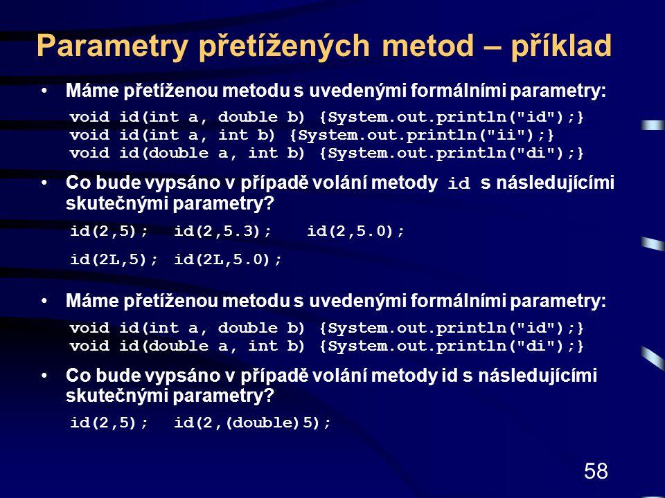 58 Parametry přetížených metod – příklad Máme přetíženou metodu s uvedenými formálními parametry: void id(int a, double b) {System.out.println(