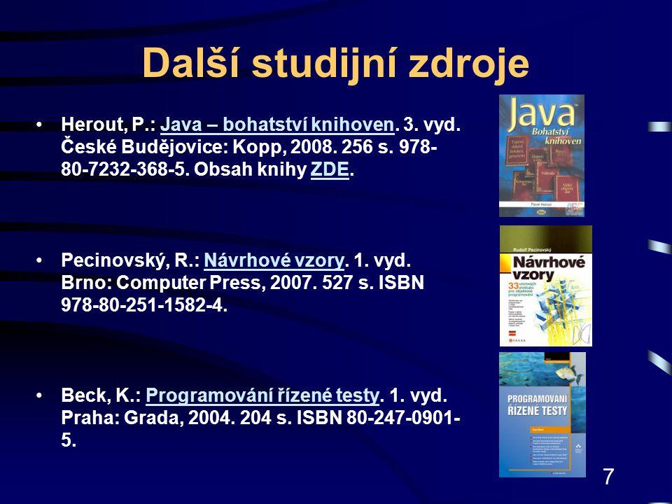 7 Další studijní zdroje Herout, P.: Java – bohatství knihoven. 3. vyd. České Budějovice: Kopp, 2008. 256 s. 978- 80-7232-368-5. Obsah knihy ZDE.Java –