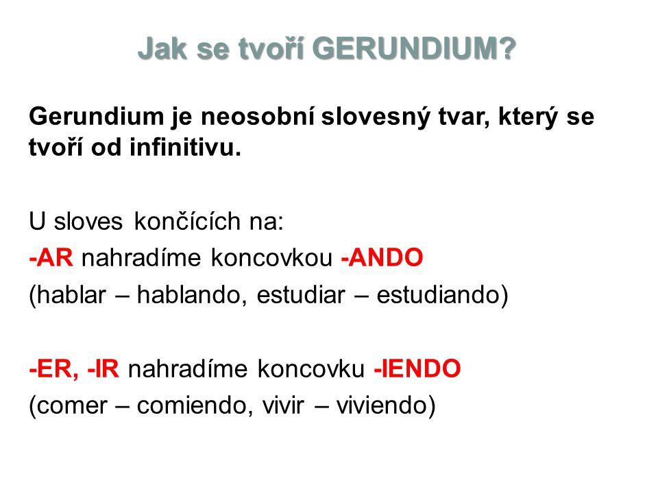 Použití GERUNDIA: Je velmi časté.Například se slovesem ESTAR v přítomném čase vyjadřujeme tzv.