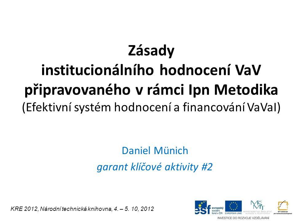 Zásady institucionálního hodnocení VaV připravovaného v rámci Ipn Metodika (Efektivní systém hodnocení a financování VaVaI) Daniel Münich garant klíčo