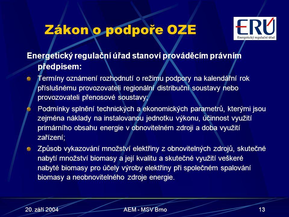 20. září 2004AEM - MSV Brno13 Zákon o podpoře OZE Energetický regulační úřad stanoví prováděcím právním předpisem: Termíny oznámení rozhodnutí o režim