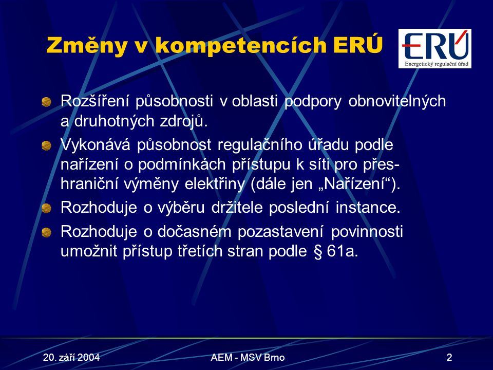 20. září 2004AEM - MSV Brno2 Změny v kompetencích ERÚ Rozšíření působnosti v oblasti podpory obnovitelných a druhotných zdrojů. Vykonává působnost reg