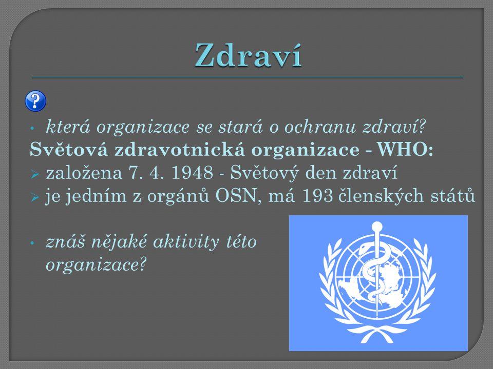 která organizace se stará o ochranu zdraví. Světová zdravotnická organizace - WHO:  založena 7.