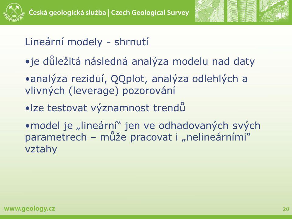 20 Lineární modely - shrnutí je důležitá následná analýza modelu nad daty analýza reziduí, QQplot, analýza odlehlých a vlivných (leverage) pozorování