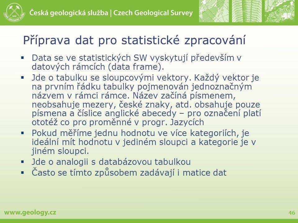 46 Příprava dat pro statistické zpracování  Data se ve statistických SW vyskytují především v datových rámcích (data frame).  Jde o tabulku se sloup