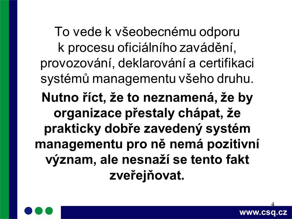 4 To vede k všeobecnému odporu k procesu oficiálního zavádění, provozování, deklarování a certifikaci systémů managementu všeho druhu.