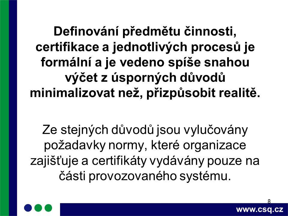 8 Definování předmětu činnosti, certifikace a jednotlivých procesů je formální a je vedeno spíše snahou výčet z úsporných důvodů minimalizovat než, přizpůsobit realitě.