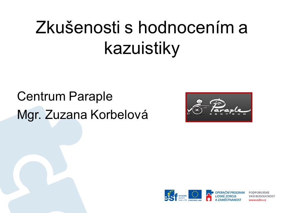 Zkušenosti s hodnocením a kazuistiky Centrum Paraple Mgr. Zuzana Korbelová