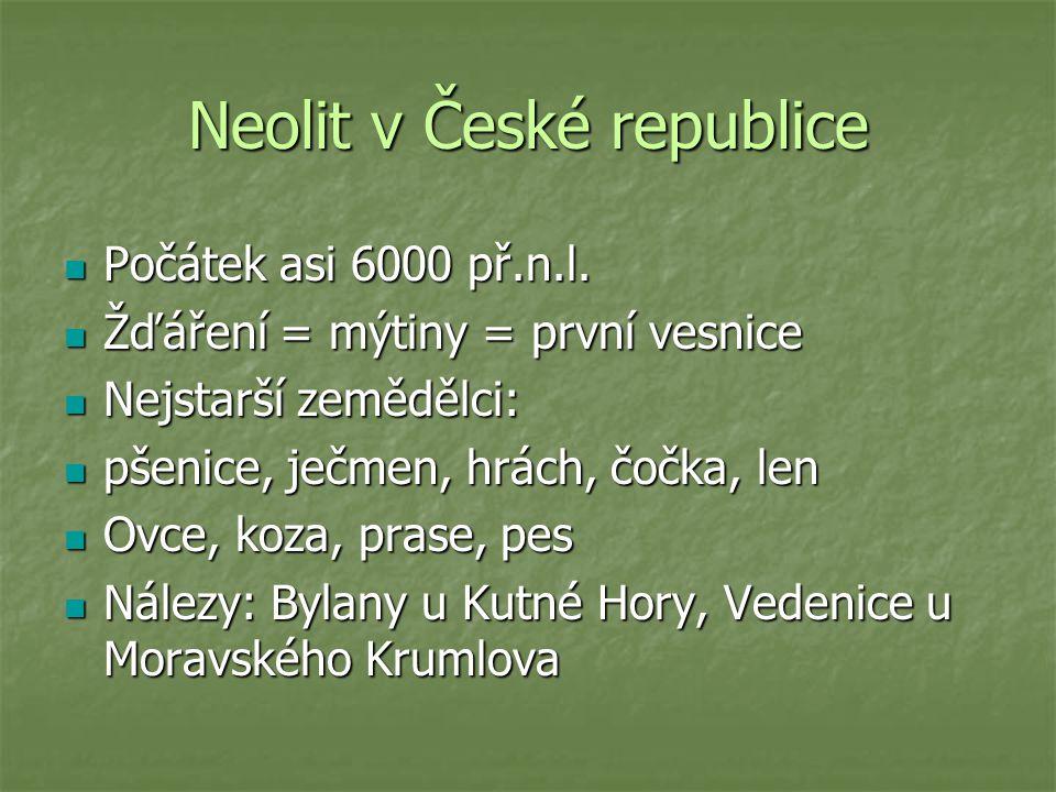 Neolit v České republice Počátek asi 6000 př.n.l. Počátek asi 6000 př.n.l.