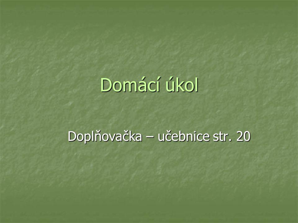 Domácí úkol Doplňovačka – učebnice str. 20