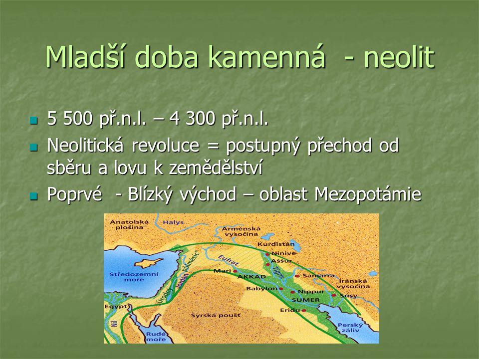 Mladší doba kamenná - neolit 5 500 př.n.l.– 4 300 př.n.l.