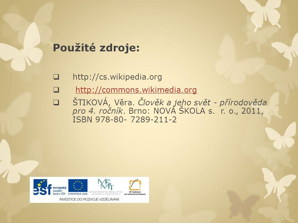 Použité zdroje:  http://cs.wikipedia.org  http://commons.wikimedia.orghttp://commons.wikimedia.org  ŠTIKOVÁ, Věra.