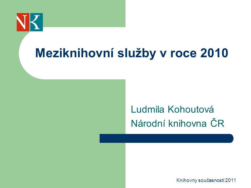 Ludmila Kohoutová Národní knihovna ČR Meziknihovní služby v roce 2010 Knihovny současnosti 2011