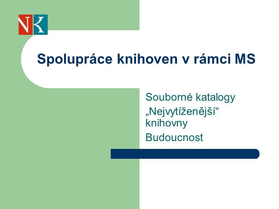 """Souborné katalogy """"Nejvytíženější knihovny Budoucnost Spolupráce knihoven v rámci MS"""