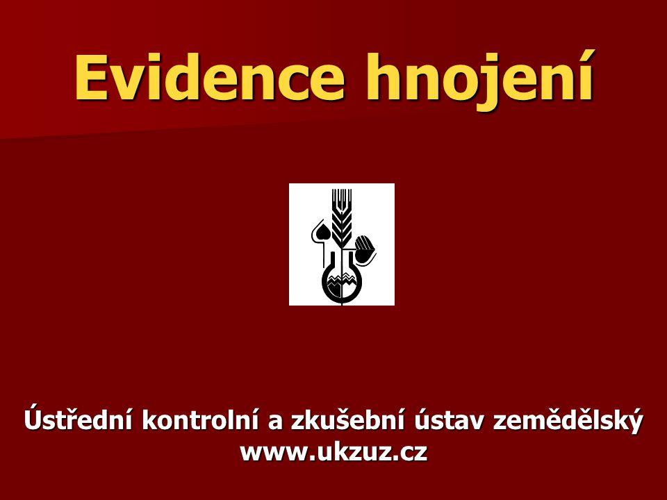 Evidence hnojení Ústřední kontrolní a zkušební ústav zemědělský www.ukzuz.cz
