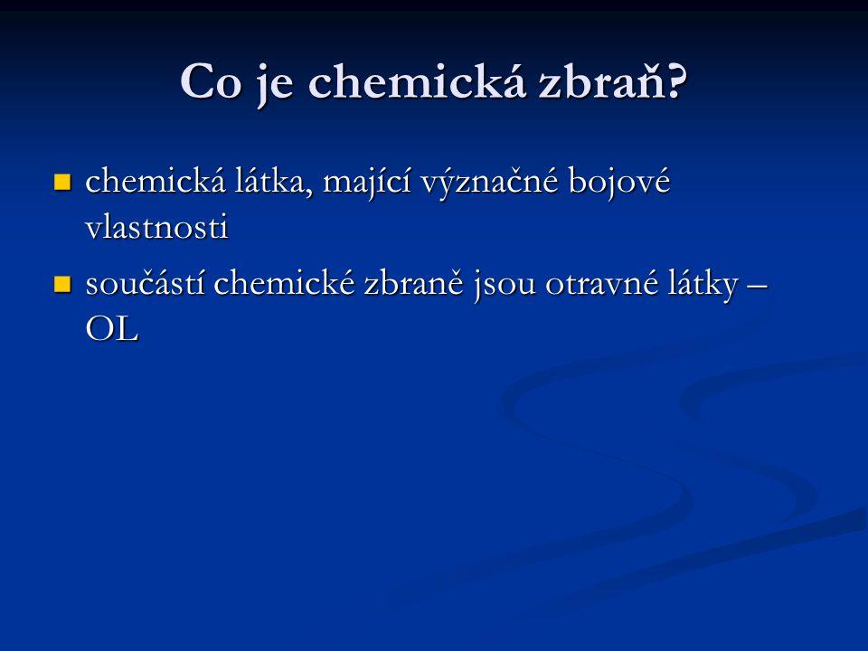 Co je chemická zbraň? chemická látka, mající význačné bojové vlastnosti chemická látka, mající význačné bojové vlastnosti součástí chemické zbraně jso