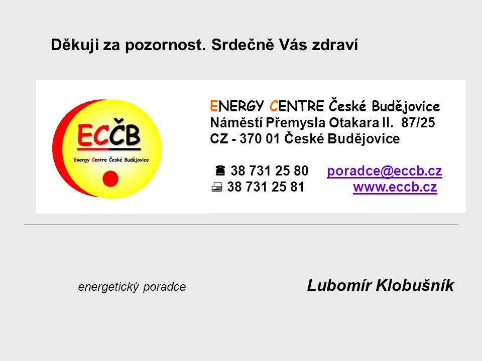 energetický poradce Lubomír Klobušník Děkuji za pozornost. Srdečně Vás zdraví ENERGY CENTRE České Budějovice Náměstí Přemysla Otakara II. 87/25 CZ - 3