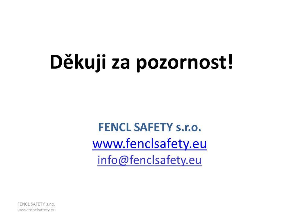 Děkuji za pozornost! FENCL SAFETY s.r.o. www.fenclsafety.eu info@fenclsafety.eu