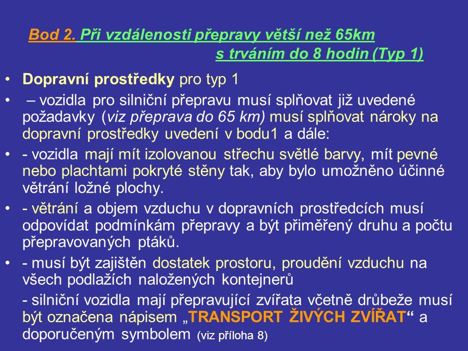 Bod 2. Při vzdálenosti přepravy větší než 65km s trváním do 8 hodin (Typ 1) Dopravní prostředky pro typ 1 – vozidla pro silniční přepravu musí splňova