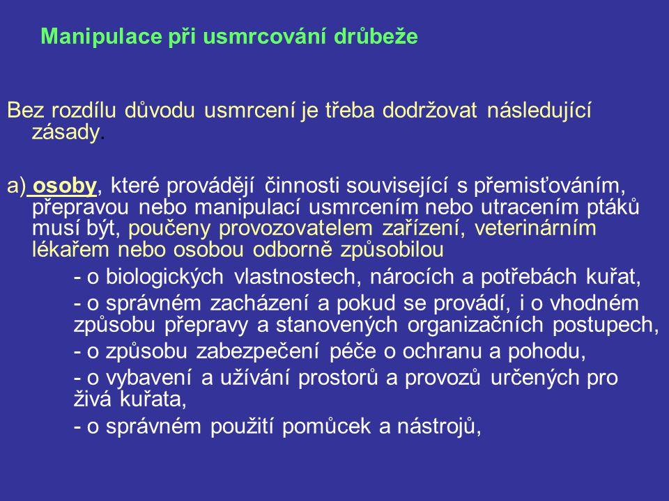 Manipulace při usmrcování drůbeže Bez rozdílu důvodu usmrcení je třeba dodržovat následující zásady. a) osoby, které provádějí činnosti související s