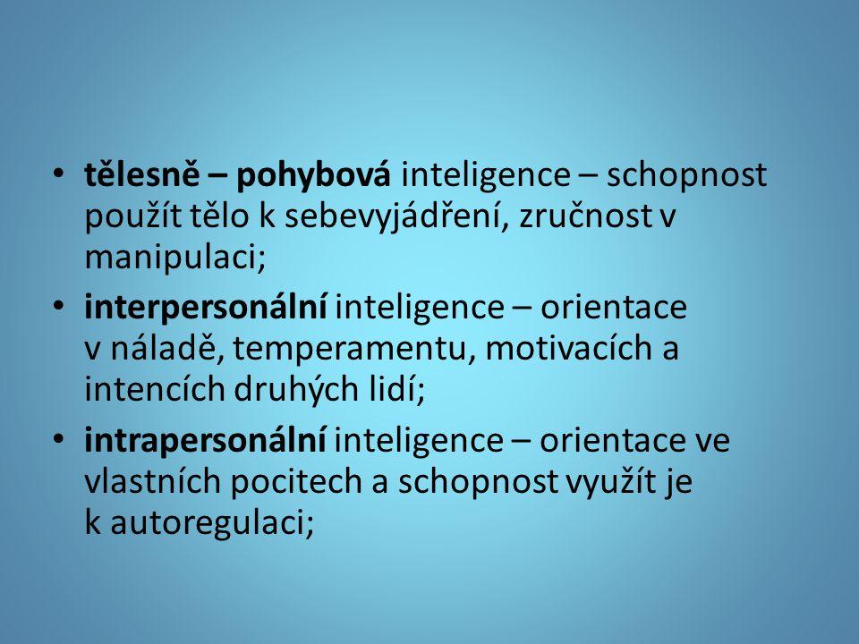 tělesně – pohybová inteligence – schopnost použít tělo k sebevyjádření, zručnost v manipulaci; interpersonální inteligence – orientace v náladě, tempe