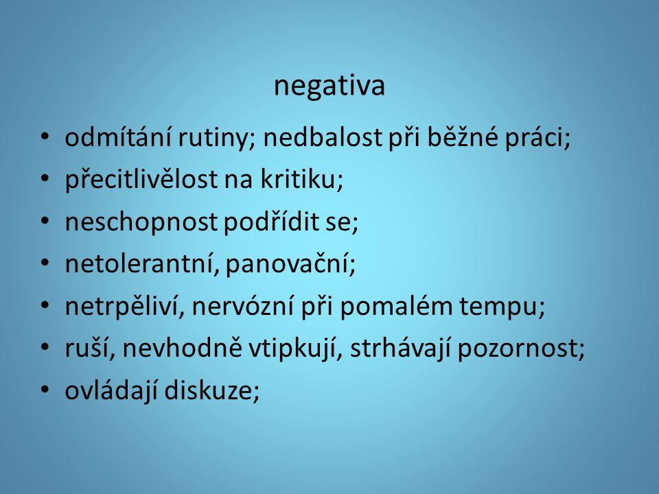 negativa odmítání rutiny; nedbalost při běžné práci; přecitlivělost na kritiku; neschopnost podřídit se; netolerantní, panovační; netrpěliví, nervózní