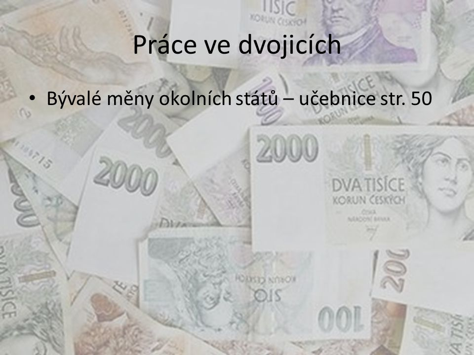 Práce ve dvojicích Bývalé měny okolních států – učebnice str. 50