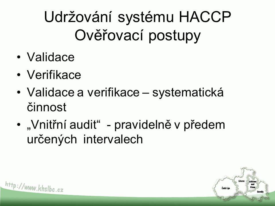 """Udržování systému HACCP Ověřovací postupy Validace Verifikace Validace a verifikace – systematická činnost """"Vnitřní audit"""" - pravidelně v předem určen"""