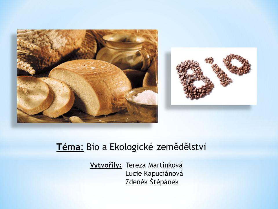 Vytvořily: Tereza Martinková Lucie Kapuciánová Zdeněk Štěpánek Téma: Bio a Ekologické zemědělství