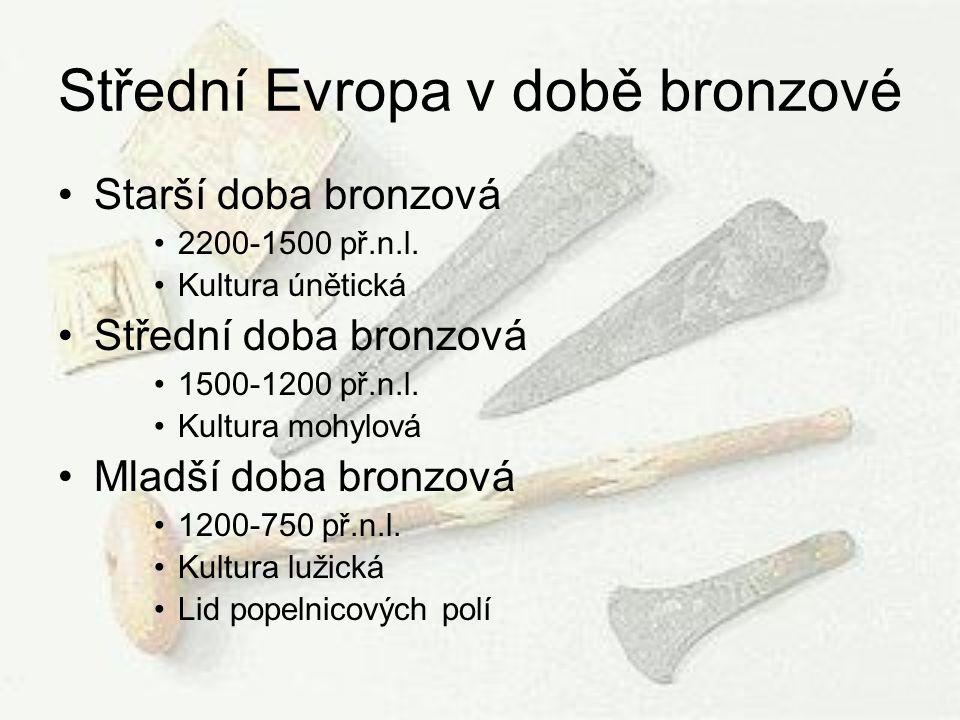 Střední Evropa v době bronzové Starší doba bronzová 2200-1500 př.n.l. Kultura únětická Střední doba bronzová 1500-1200 př.n.l. Kultura mohylová Mladší